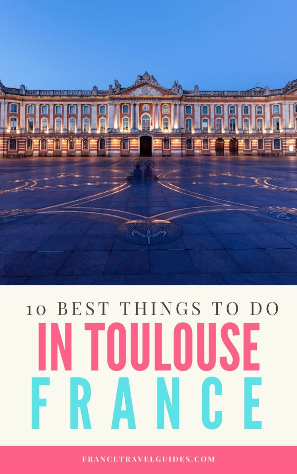 10 Best Things To Do In Toulouse, France